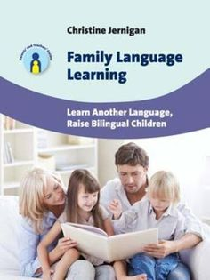 Family language learning : learn another language, raise bilingual children