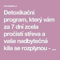 Detoxikační program, který vám za 7 dní zcela pročistí střeva a vaše nadbytečná kila se rozplynou - Příroda je lék Kili, Program, Detox, Life Is Good, Health Fitness, Beauty, Skinny, Lifestyle, Decoration