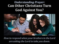 Understanding Prayer: Can Other Christians Turn God Against You?