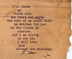 """Love Quote """"I'll throw my voice into the stars.I'll love you through the darkness."""" By Christopher Poindexter The Words, Pretty Words, Beautiful Words, Beautiful Poetry, R M Drake, Quotes To Live By, Me Quotes, Qoutes, Tears Quotes"""