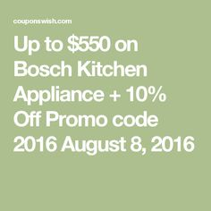Up to $550 on Bosch Kitchen Appliance + 10% Off Promo code 2016 August 8, 2016