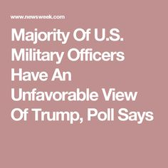 Majority Of U.S. Military Officers Have An Unfavorable View Of Trump, Poll Says
