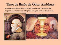 Tipos de Ilusão de Ótica- Ambíguas<br />As imagens ambíguas, sempre contém mais de uma cena na mesma imagem.Seu sistema vi...
