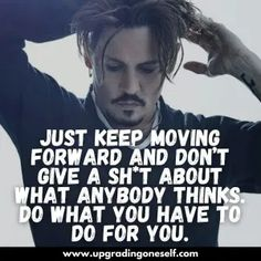 Fine Quotes, Best Quotes, Johnny Depp Quotes, Motivational Quotes, Inspirational Quotes, Bad Life, Acting Skills, Keep Moving Forward, Going To Work
