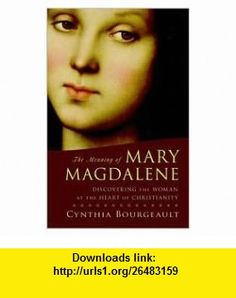 The Meaning of Mary Magdalene Publisher Shambhala Cynthia Bourgeault ,   ,  , ASIN: B004VHVL9M , tutorials , pdf , ebook , torrent , downloads , rapidshare , filesonic , hotfile , megaupload , fileserve