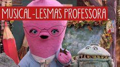 Musical – Lesmas Professora - Que Monstro Te Mordeu?