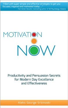 Motivation Now: Productivity and Persuasion Secrets For Modern Day Excellence and Effectiveness (60 Minute Success Series) by Aleks Srbinoski, http://www.amazon.com/dp/B005JGE8LW/ref=cm_sw_r_pi_dp_LJQVtb10027B6