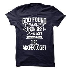 God Found Some Of The Strongest Women And Made Them Fir - #gift bags #thank you gift. WANT  => https://www.sunfrog.com/LifeStyle/God-Found-Some-Of-The-Strongest-Women-And-Made-Them-Fire-Archeologist.html?id=60505