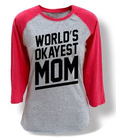 Look at this Athletic Heather & Hot Pink 'World's Okayest Mom' Raglan Tee - I want this!