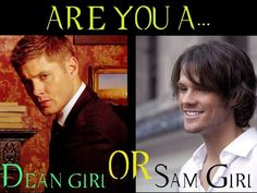 DEAN GIRL RIGHT HERE!!! But I mean really... both. Both is good. :D Oh but I'm a Cas girl too