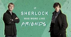 "If ""Sherlock"" Were More Like ""Friends:""  The One With the Homoerotic Sexual Tension (I'm pretty sure that's every episode of Sherlock,ever.)"
