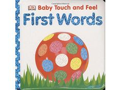 Baby Touch and Feel First Words by DK Publishing Toddler Books, Childrens Books, Baby Books, Book Texture, Touch And Feel Book, Baby Learning Toys, Dk Publishing, Word Board, One Word