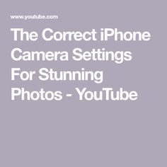 The Correct iPhone Camera Settings For Stunning Photos - YouTube