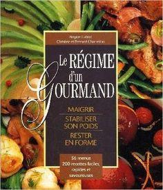 Le régime d'un gourmand : Maigrir, stabiliser son poids, rester en forme: Amazon.ca: Brigitte Cabrol Bernard Charretton Christine Charreton: Books