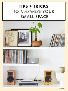 Tips + tricks to maximize your small space.