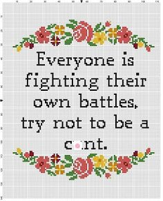 Everyone is Fighting their own battles, try not to be a c*nt - Funny Motivational Modern Subversive Cross Stitch Pattern - Instant Download