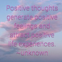 Positive thoughts generate positive feelings and attract positive life experiences!Unknown #quote #quoteoftheday #positivethinking #positiveenergy #goodvibes #positivefeelings #qotd #pinksky #sky