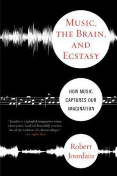 Music, the Brain, and Ecstasy : How Music Captures Our Imagination by R. Jourdai   What makes a distant oboe's wail beautiful? Why do some kinds of music lift us to ecstasy, but not others? How can music make sense to an ear and brain evolved for detecting the approaching lion or tracking the unsuspecting gazelle? Lyrically interweaving discoveries from science, psychology, music theory, paleontology, and philosophy, Robert Jourdian brilliantly examines why music speaks to us in ways that…