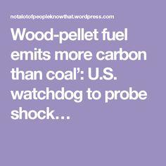 Wood-pellet fuel emits more carbon than coal': U.S. watchdog to probe shock…