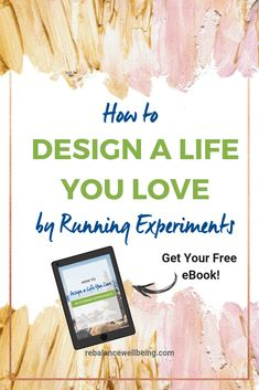 Get this FREE eBook for an alternative to goal setting. Running experiments changes your mindset and helps you intentionally take charge of your life and tweak your choices so that you learn what works best for you. #rebalancewellbeing #workingmom #