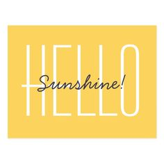 Shop Hello Sunshine Yellow Typography Quote Postcard created by Beachpause. Sunny Day Quotes, Sun Quotes, Happy Quotes, Good Morning Sunshine Quotes, Quotes Friday, Beach Quotes, Quotes Quotes, Motivational Quotes For Women, Positive Quotes