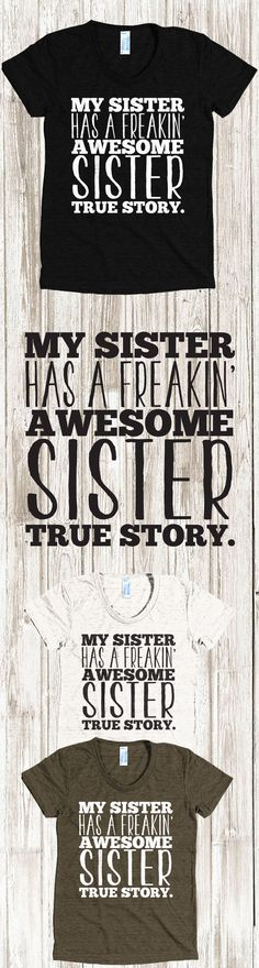 Discover My Sister Has An Awesome Sister T-Shirt, a custom product made just for you by Teespring. - My Sister Has A Freakin Awesome Sister True Story. Sister Day, Love My Sister, To My Daughter, My Love, Daughters, National Sisters Day, Gifts For Brother, True Stories, Funny Shirts
