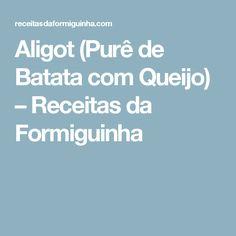 Aligot (Purê de Batata com Queijo) – Receitas da Formiguinha
