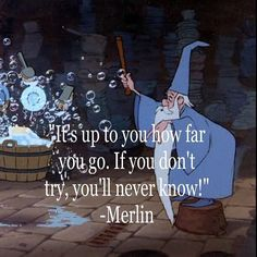 "✨""It's up to you how far you go. If you don't try, you'll never know!"" - Merlin ✨"