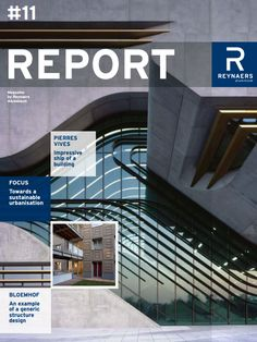 Edition #11 of Report Magazine by Reynaers Aluminium - features Bloemhof, an example of a generic structure design and Pierres Vives, Impressive ship of a building.