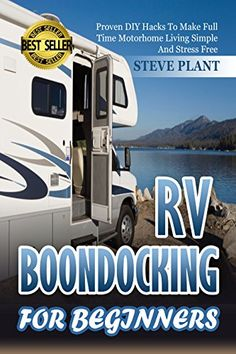 RV Boondocking: For Beginners: Proven DIY Hacks To Make Full time Motorhome Living Simple And Stress Free (RVing, RV Camping, RV Lifestyle, Caravans, Motorhome ... Comparison Guide, RV Cooking Book 2) by Steve Plant http://www.amazon.com/dp/B00VPEVNY2/ref=cm_sw_r_pi_dp_upNawb1NSSNZY