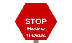 Stop Magical Thinking