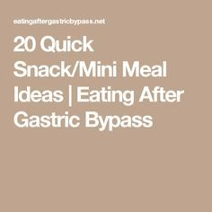 20 Quick Snack/Mini Meal Ideas | Eating After Gastric Bypass