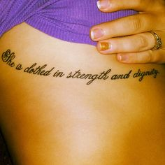 """my 3rd tattoo... """"She is clothed in strength and dignity and laughs without fear of the future. Proverbs 31:25""""  Reminds me everyday of how strong God has made me and not to worry about what lies ahead because he is already there and he knows my future. He made me to be the best I can be and I will be nothing less."""