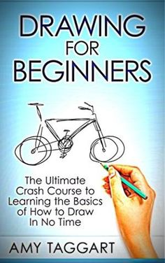 Drawing: For Beginners! - The Ultimate Crash Course to Learning the Basics of How to Draw In No Time (With Pictures!) (Drawing, Drawing for Beginners, How to Draw, Art) by Best Sellers