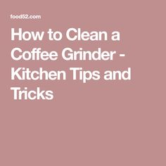 How to Clean a Coffee Grinder - Kitchen Tips and Tricks