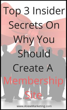 Top 3 Insider Secrets On Why You Should Create A Membership Site