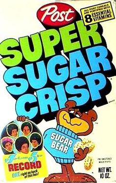 "Super ""Sugar"" Crisp!  Our parents still bought it for us!  Remember cutting out the record on the back of the box?"