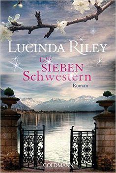 Die sieben Schwestern: Roman - Die sieben Schwestern Band 1: Amazon.de: Lucinda Riley, Sonja Hauser: Bücher