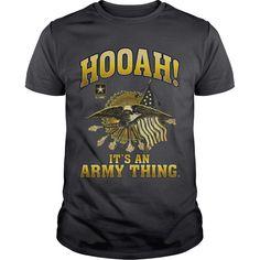 U.S. Army HOOAH! It's An Army Thing.  #Army #Military #HOOAH. Military t-shirts,Military sweatshirts, Military hoodies,Military v-necks,Military tank top,Military legging.