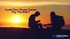 Could Your Dream Career Pay The Bills? | #Blog #confidence #contact #people #PersonalDevelopment #practical #selfesteem #success #knowledge #life #passion #purpose #successful #time #tips #goals #mind #positive #selfconfidence #thoughts #achieving #attain #attainingsuccess #failure #goal-setting #motivation #careergoals #job #learn #sayno #work #workplace #determination #lifepath #livinglife #careerchange #reachingdreams