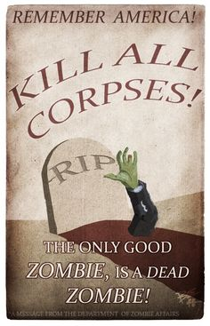 Remember America! Kill All Corpses! The only good ZOMBIE, is a dead Zombie! #Zombies