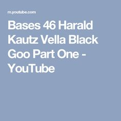 Bases 46 Harald Kautz Vella  Black Goo Part One - YouTube