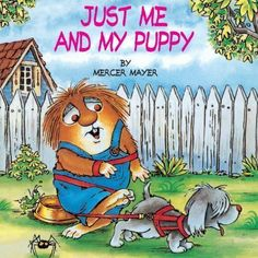 Just Me and My Puppy (A Little Critter. book by Mercer Mayer Snail And The Whale, Bad Case Of Stripes, Mercer Mayer, Dog Books, Children Books, Good Night Moon, Little Critter, New Puppy, Just Me
