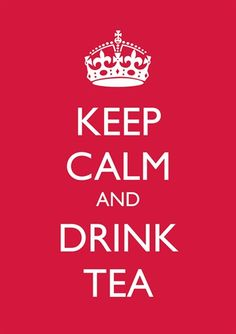 Keep calm and drink tea.... But it hAs to be sweet or you won't see me drink tea! Lol