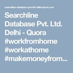 Searchline Database Pvt. Ltd. Delhi - Quora #workfromhome  #workathome  #makemoneyfromhome  #workingmom #ahmedabad #pune #delhi #mumbai #india