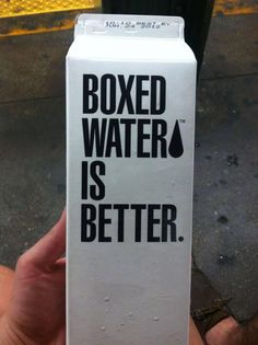 Boxed water is better.