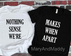 af8838036 Nothing Makes Sense When We're Apart, Best Friend Shirts, Couple Shirts, Best  Friends, Matching Family Shirts, Matching Friend Shirts