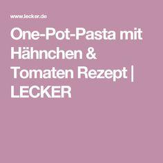 One-Pot-Pasta mit Hähnchen & Tomaten Rezept | LECKER