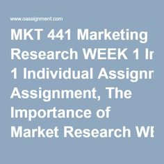 MKT 441 Marketing Research WEEK 1 Individual Assignment, The Importance of Market Research WEEK 2 Individual Assignment, Global Market Research Case Study Analysis Team Assignment, Market Research Implementation Plan Phase1, Paper 1 Team Assignment, Market Research Implementation Plan Phase1, Paper 2 Discussion Question 1 and 2 WEEK 3 Individual Assignment, Marketing Research Tools Paper 1 Individual Assignment, Marketing Research Tools Paper 2 Team Assignment, Market Research…