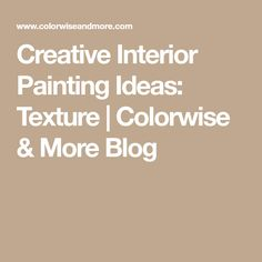 Creative Interior Painting Ideas: Texture | Colorwise & More Blog